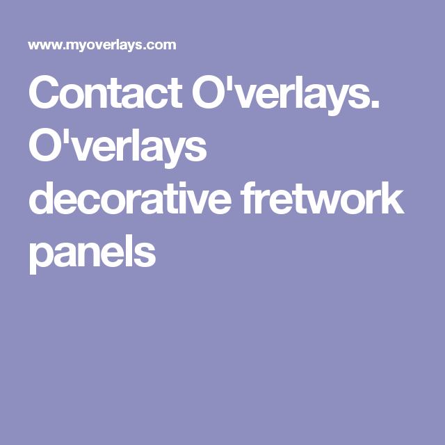 Contact O'verlays. O'verlays decorative fretwork panels