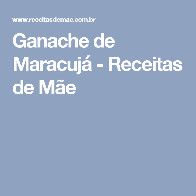 Ganache de Maracujá - Receitas de Mãe