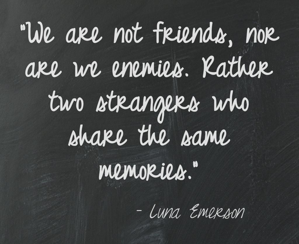 Strangers Who Share The Same Memories Lost Quotes 10th Quotes Friendship Quotes