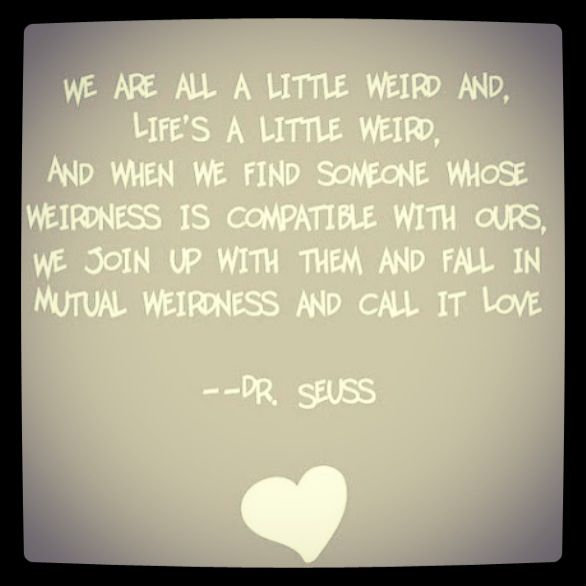 Youre My Kind Of Weird Quotes Quotes Sayings Best Quotes