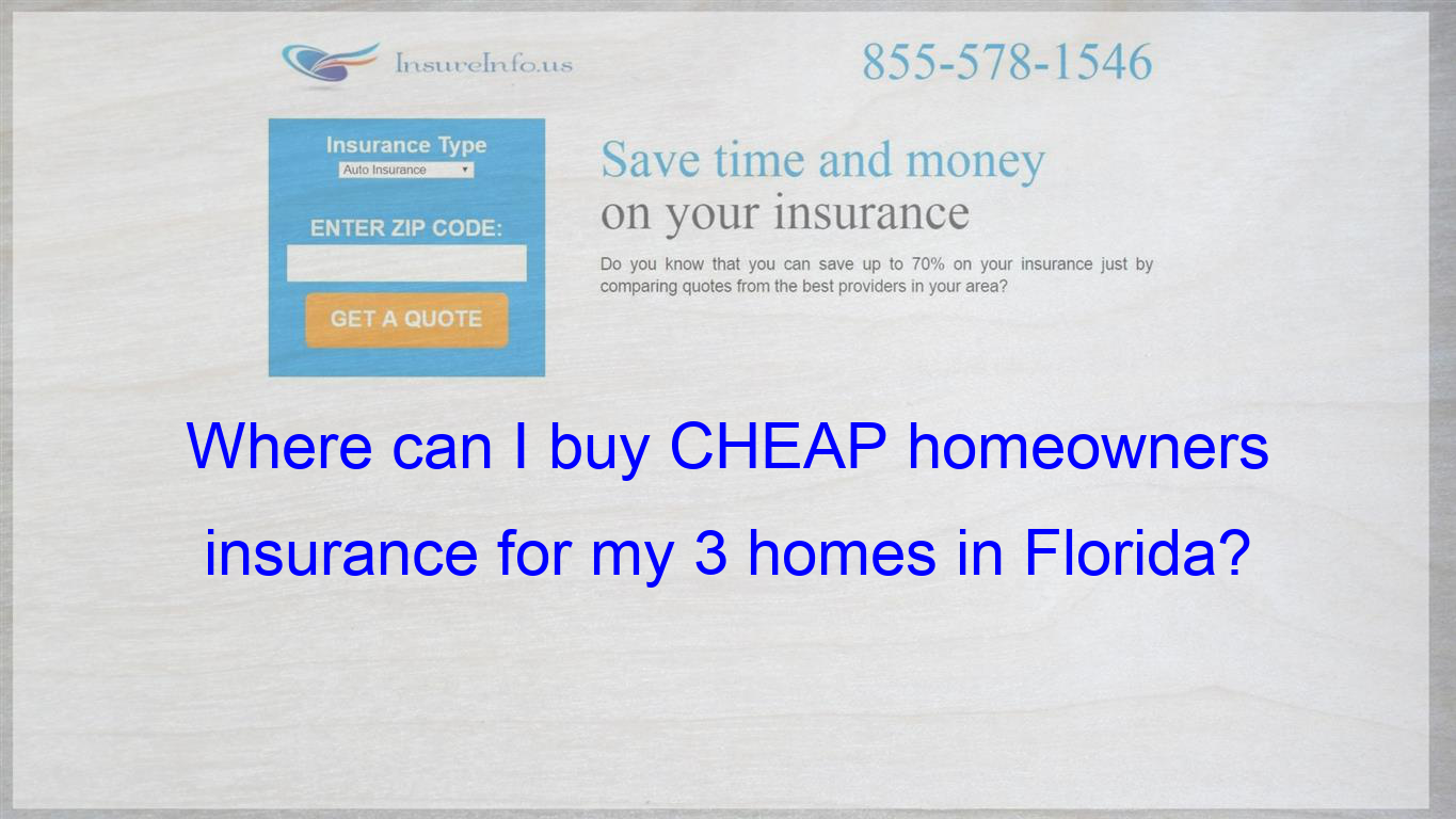 Where can I buy CHEAP homeowners insurance for my 3 homes ...