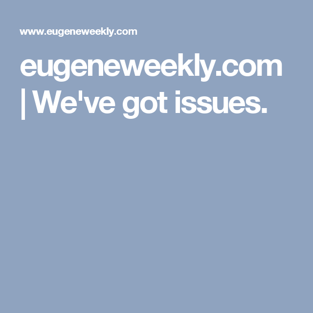 eugeneweekly com | We've got issues  | Eugene | Ios