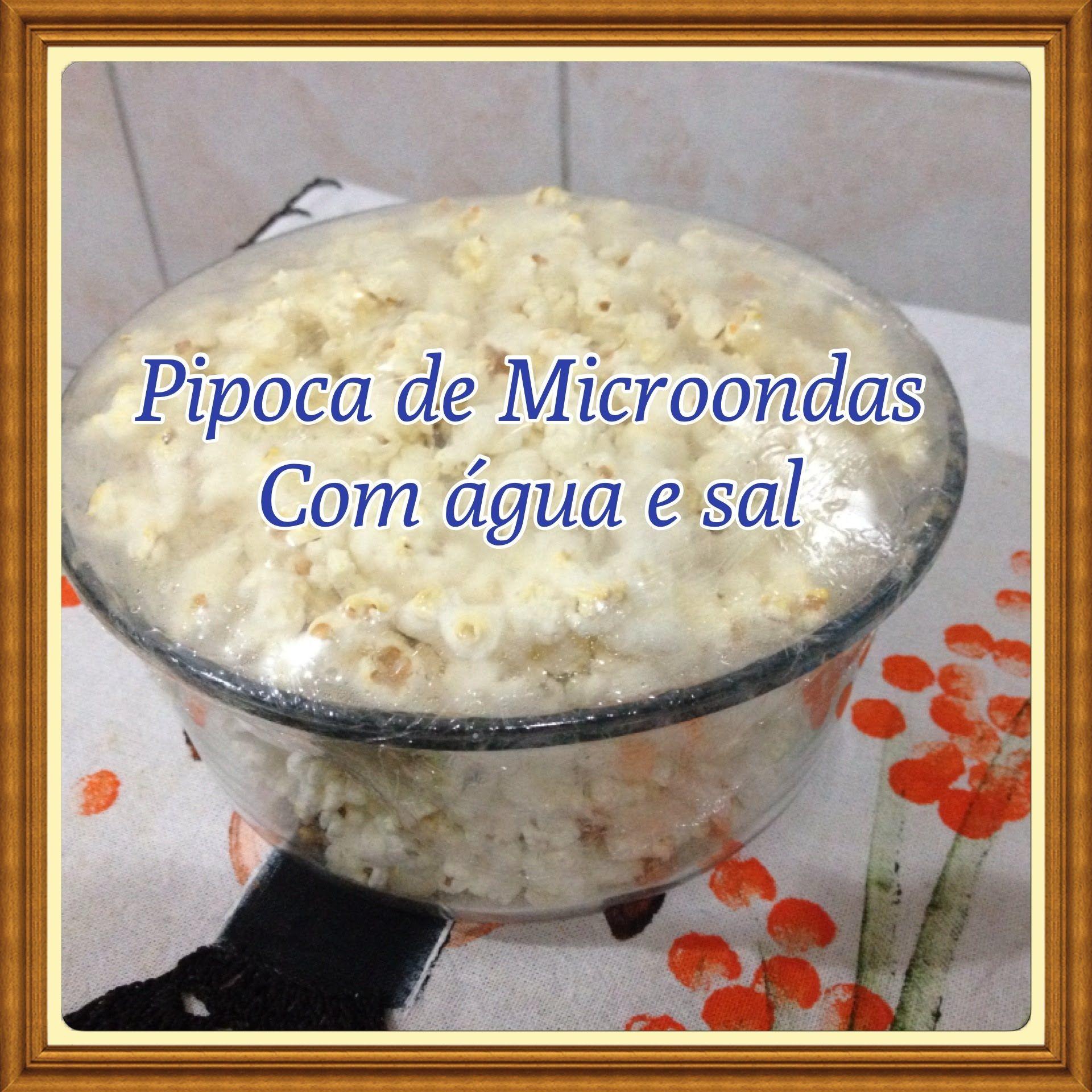 Pipoca de Microondas com Água e Sal