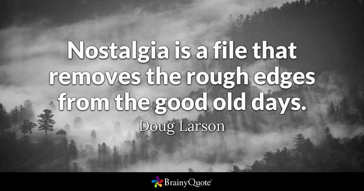 Doug Larson Was A Columnist And Editor For The Door County Advocate And Wrote A Daily Column Doug Nostalgia Quotes Old Memories Quotes Good Memories Quotes