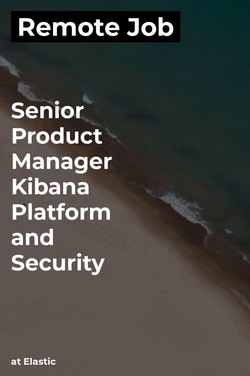 Remote Senior Product Manager - Kibana Platform and Security