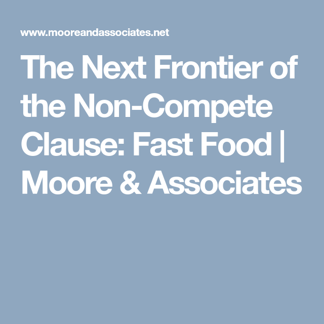 The Next Frontier Of The Non Compete Clause Fast Food Moore Associates Fast Food Food Competing