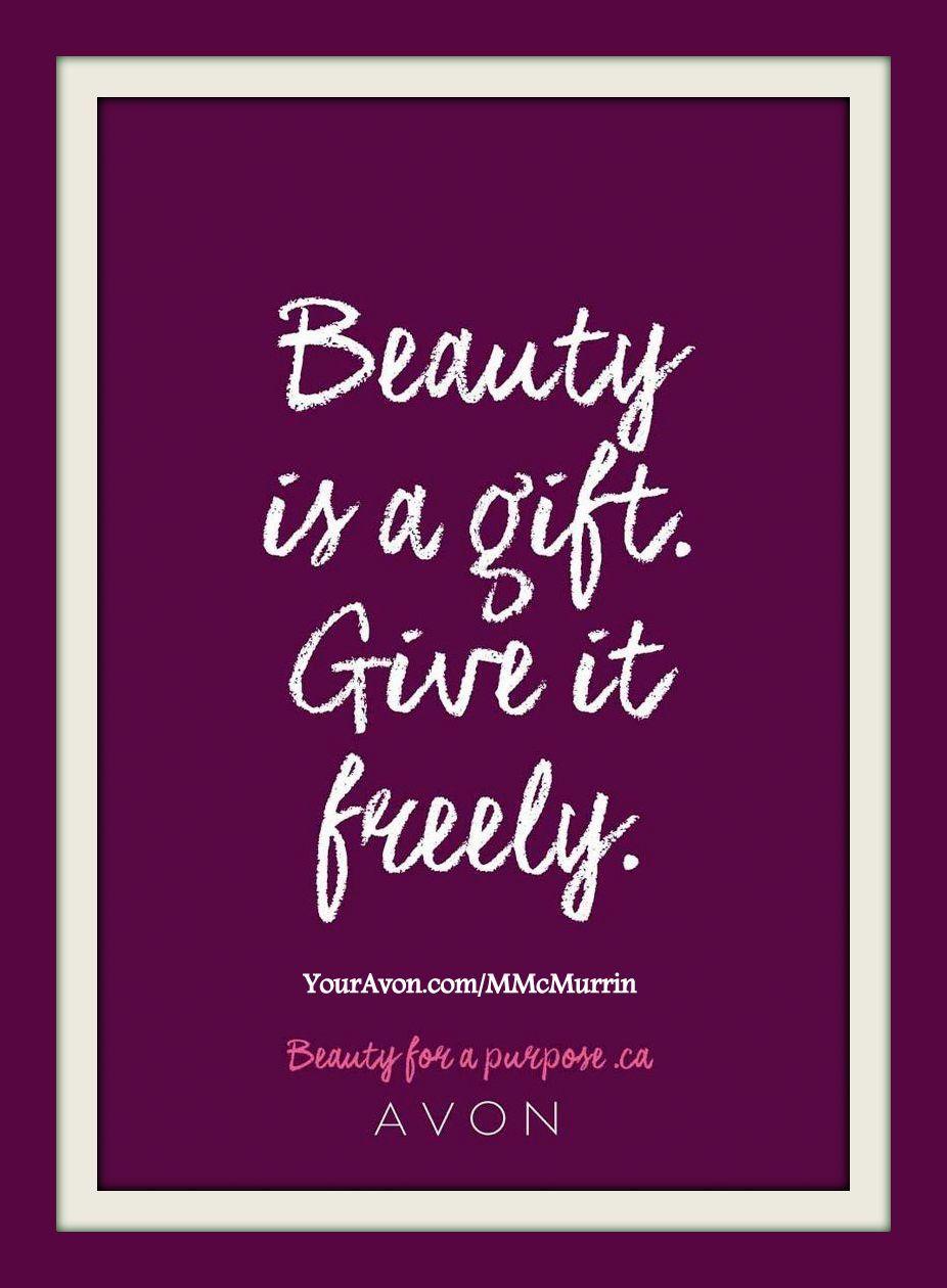 Beauty Is A Gift Give It Freely Beauty Empower Beauty Inspiration Quotes Avon Beautyboss Bosslife Beauty Boss Beauty Avon