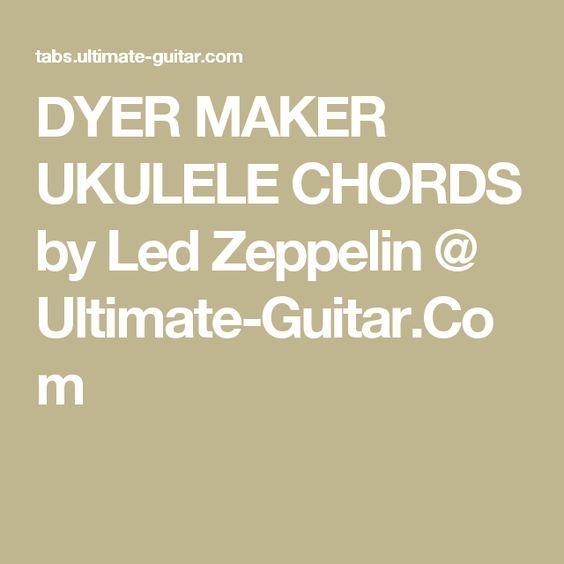 Dyer Maker Ukulele Chords By Led Zeppelin Ultimate Guitar