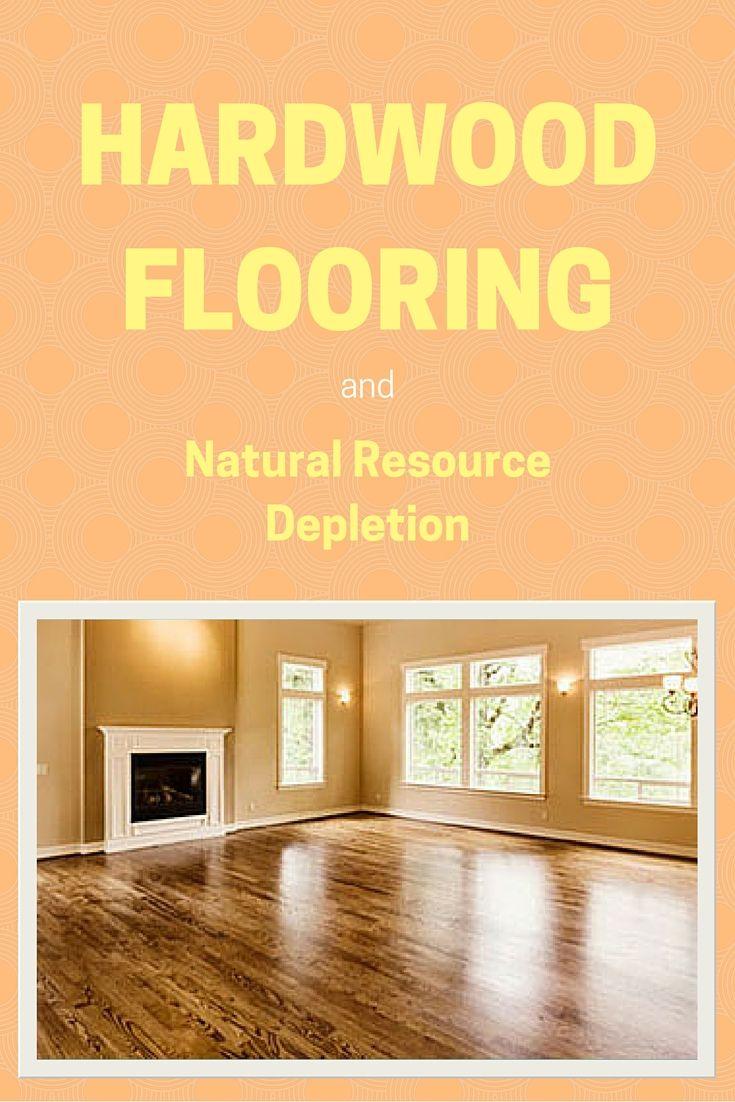 Hardwood Flooring S Impact On Natural Resource Depletion Part One Flooring Hardwood Floors Hardwood