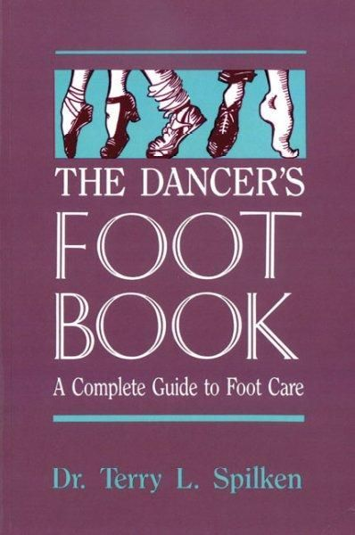 The Dancer S Foot Book A Complete Guide To Footcare Health For People Who Dance Dancers Feet Feet Care Books