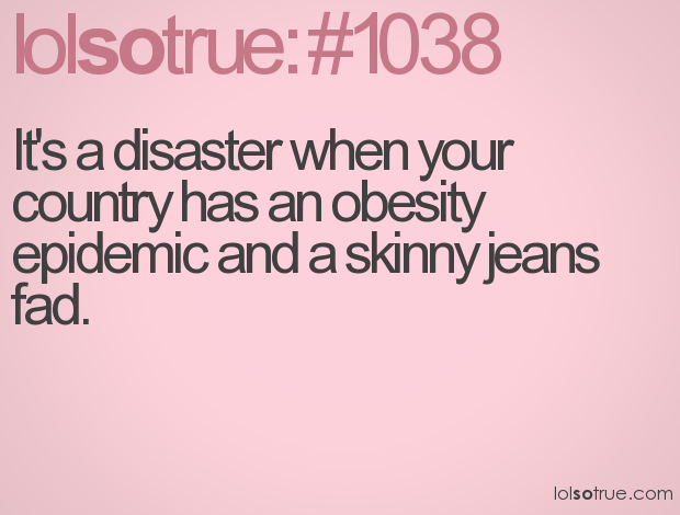 Fat people in skinny jeans