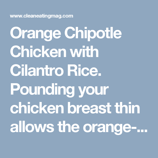 Orange Chipotle Chicken with Cilantro Rice. Pounding your chicken breast thin allows the orange-chipotle glaze to really stand out – a better glaze-to-chicken flavor ratio in every bite!