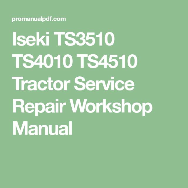 Iseki Ts3510 Ts4010 Ts4510 Tractor Service Repair Workshop Manual Manual Tractors Repair