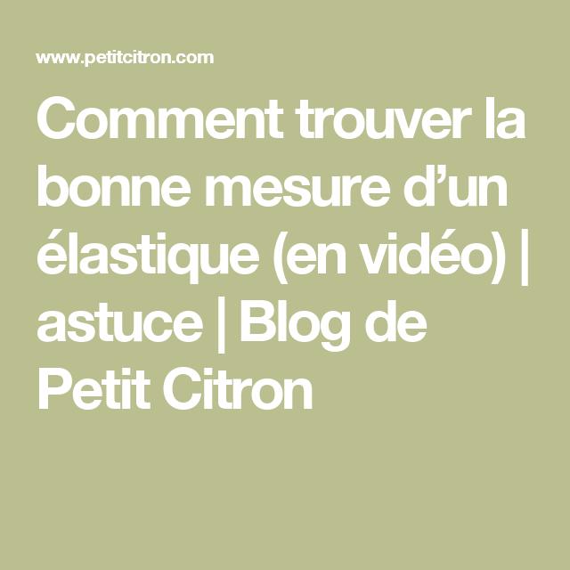 Comment trouver la bonne mesure d'un élastique (en vidéo) | astuce | Blog de Petit Citron