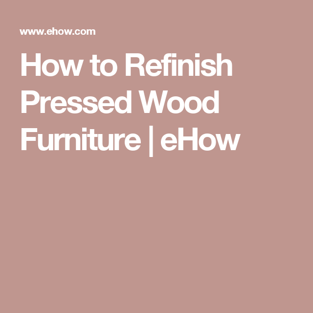 How To Refinish Pressed Wood Furniture Diy Painting