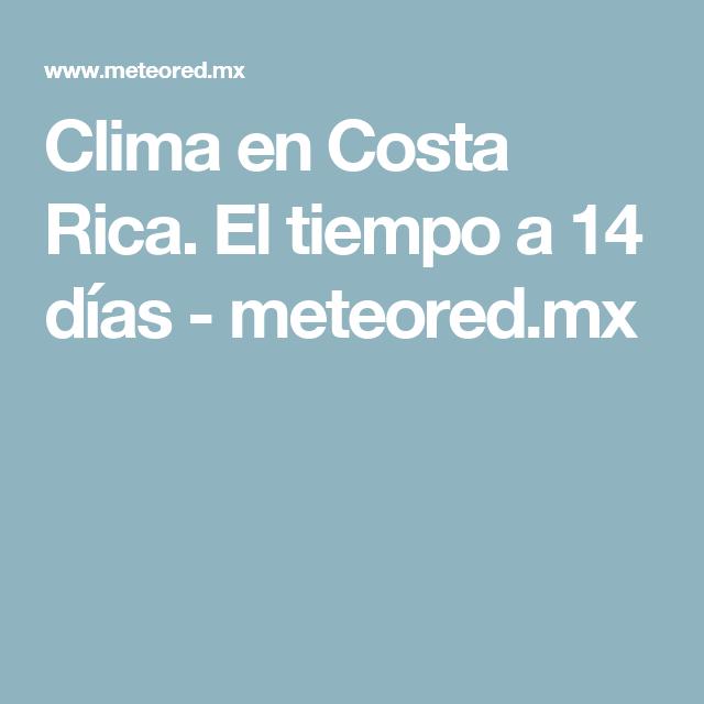Clima en Costa Rica. El tiempo a 14 días - meteored.mx
