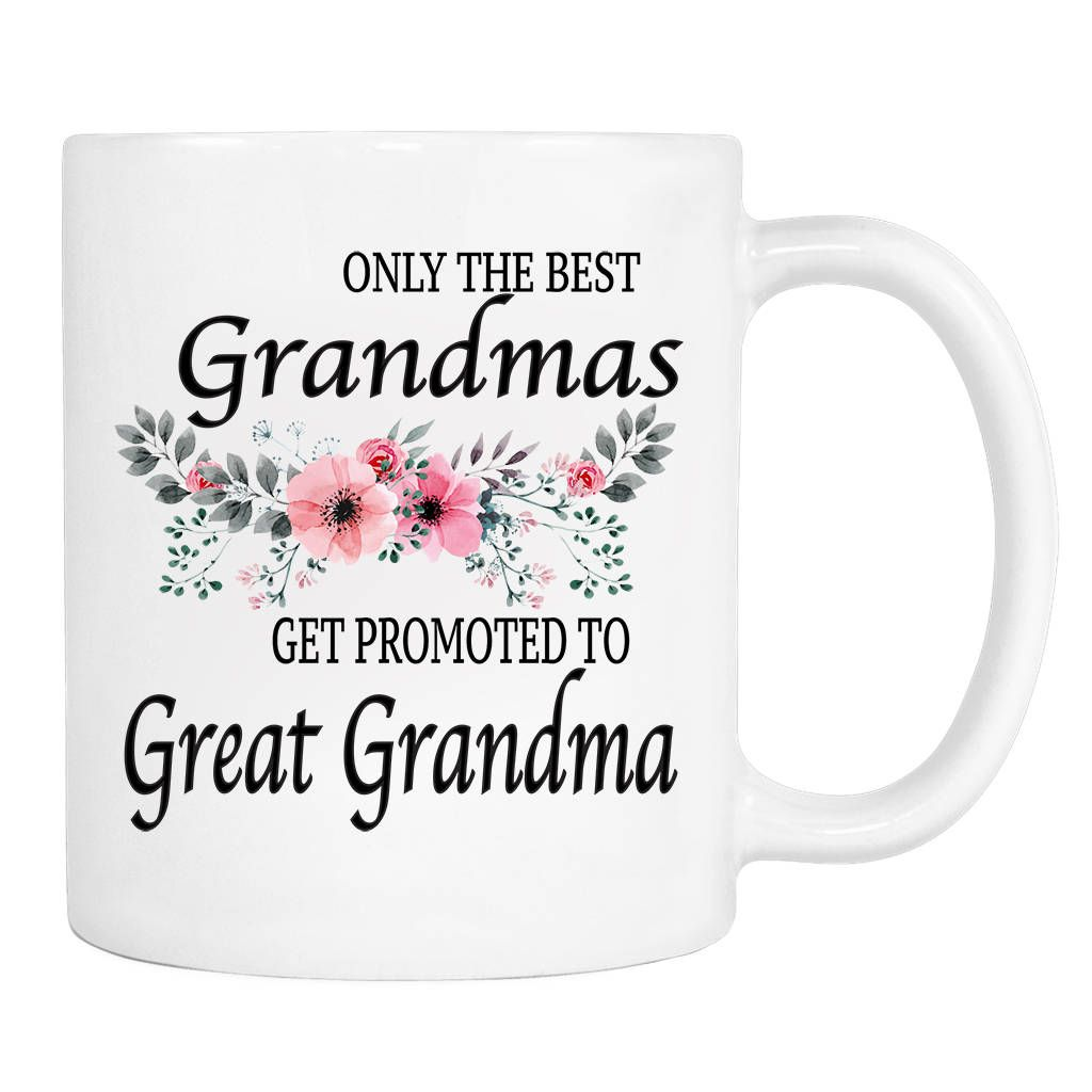 only the best grandmas get promoted to great grandma mug 11 oz