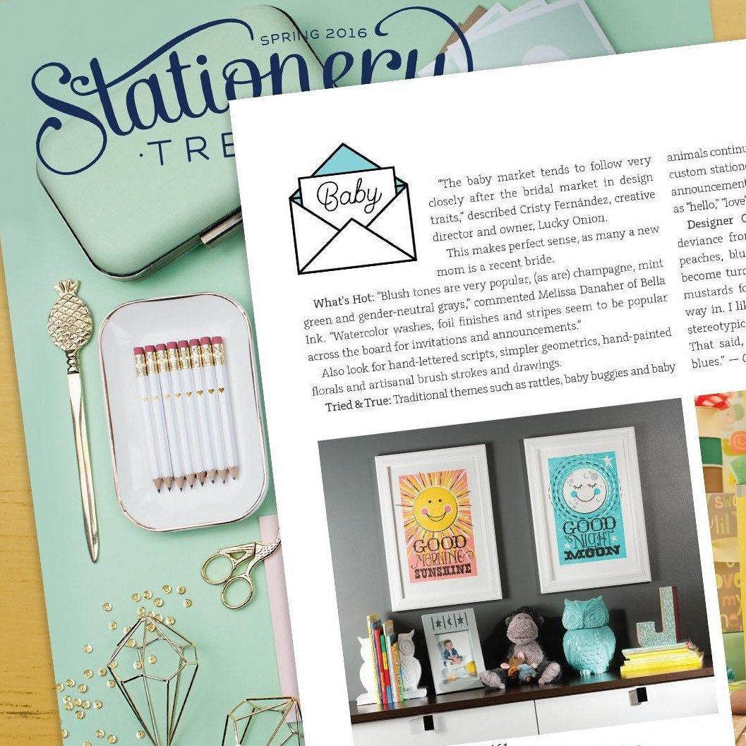 We are over the moon with excitement! Our Good night moon and Hello sunshine letterpress art prints are featured in the 2916 Spring issue of Stationery Trends Magazine to be distributed at the National Stationery Show later this month.