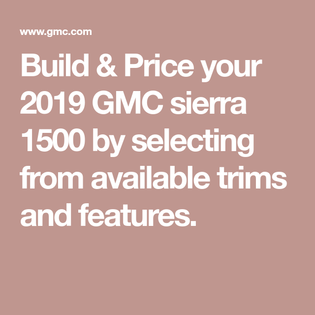 Build Price Your 2019 Gmc Sierra 1500 By Selecting From
