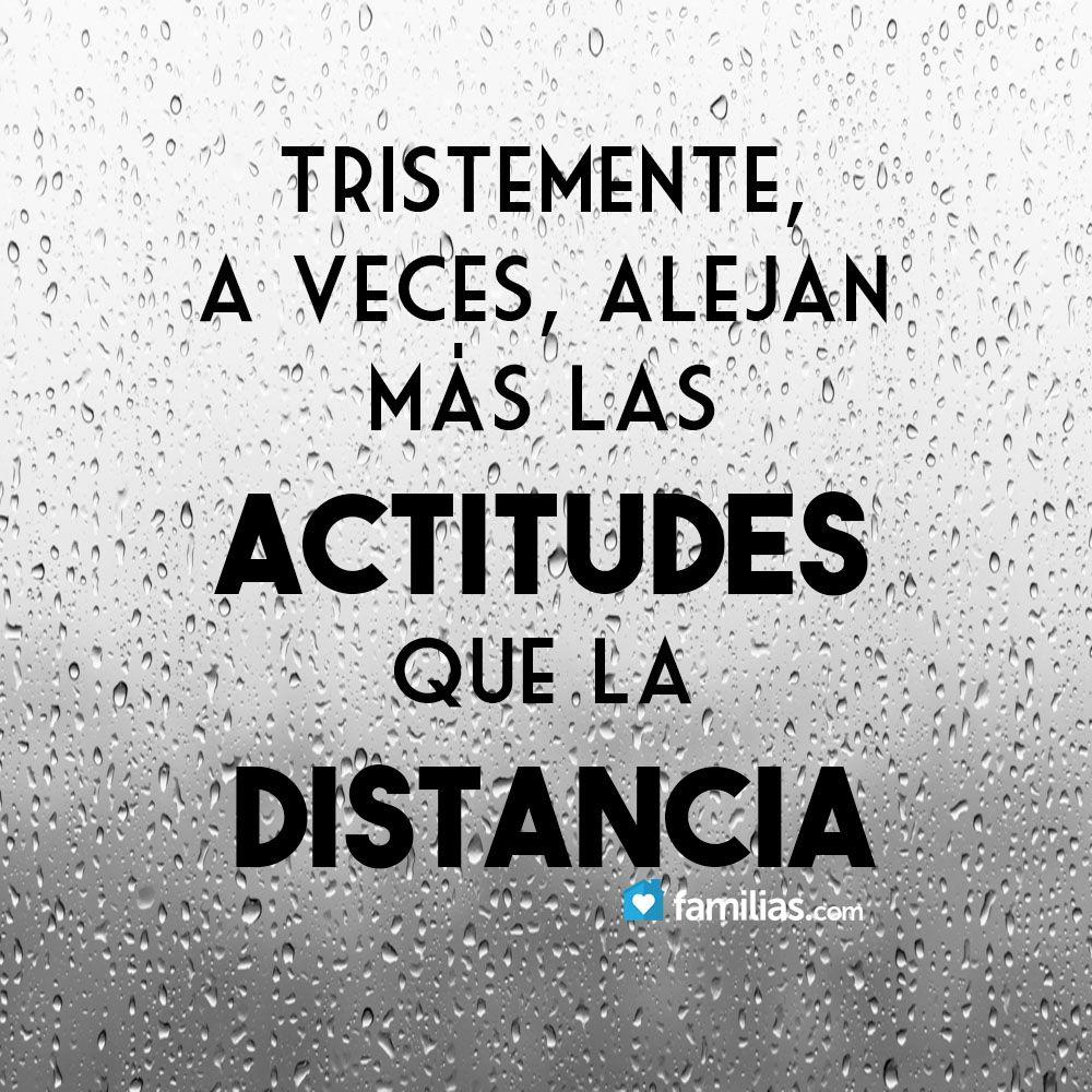 Tristemente a veces alejan más las actitudes q la distancia