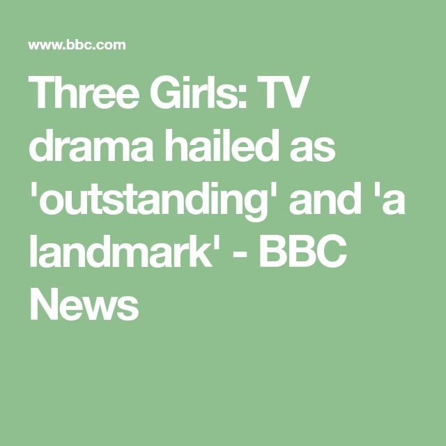 Three Girls: TV drama hailed as 'outstanding' and 'a landmark' - BBC News