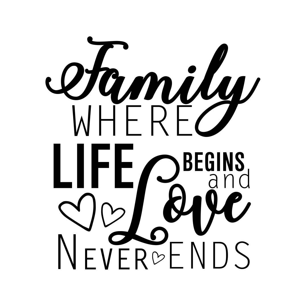 Family Where Life Begins And Love Never Ends Graphics Svg Dxf Eps Png Cdr Ai Pdf Vecto Family Quotes Inspirational Family Love Quotes Friends Are Family Quotes