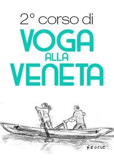 Voga alla Veneta - 2° corso. Tutti i tuoi eventi su ViaVaiNet, il portale degli eventi più consultato per il tempo libero nella provincia di Rovigo e nella Bassa Padovana