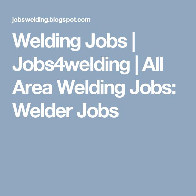 Welding Jobs | Jobs4welding | All Area Welding Jobs: Welder Jobs