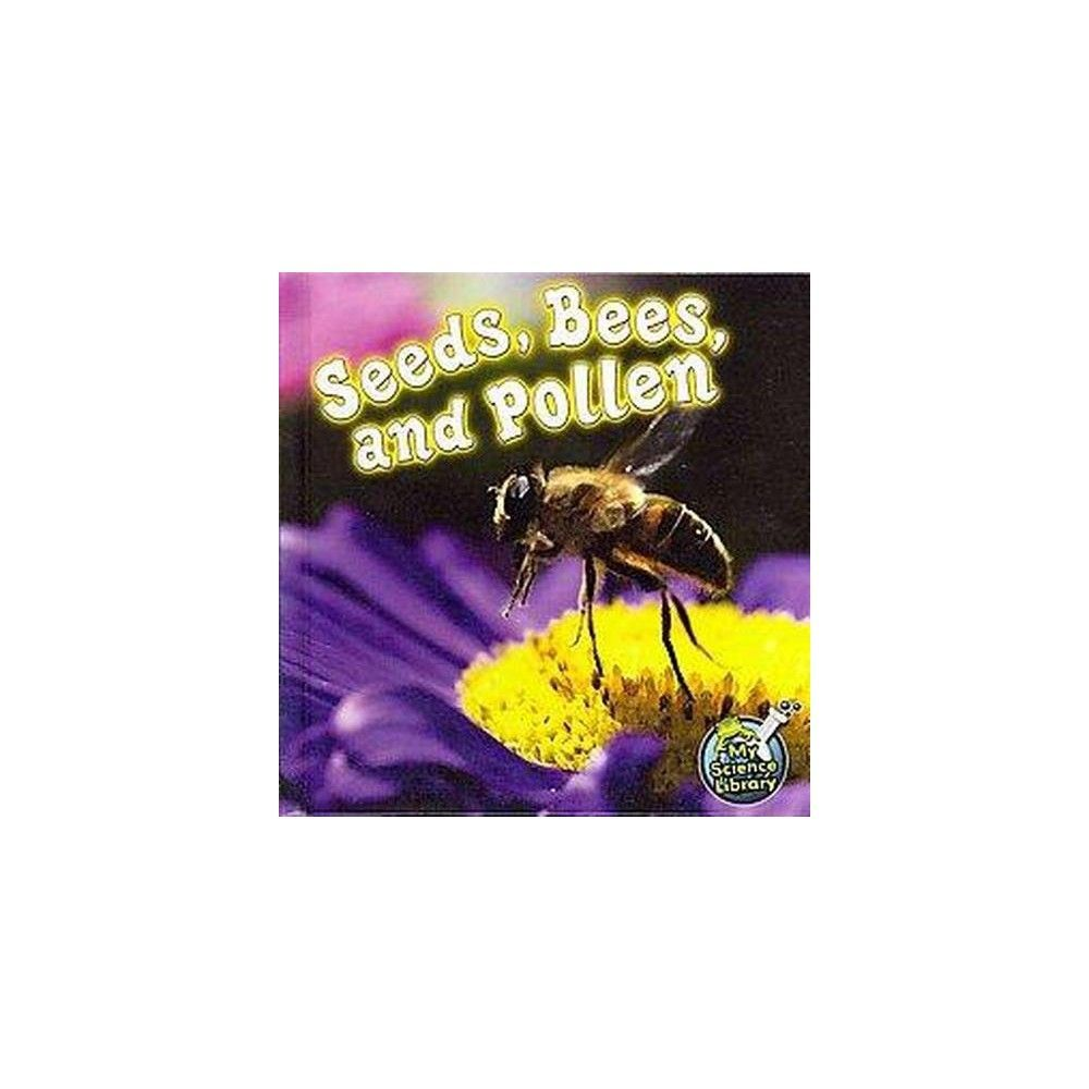 Seeds, Bees, and Pollen ( My Science Library) (Hardcover)