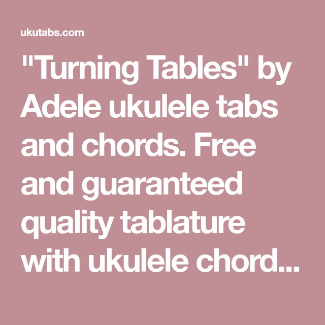 Turning Tables By Adele Ukulele Tabs And Chords Free And