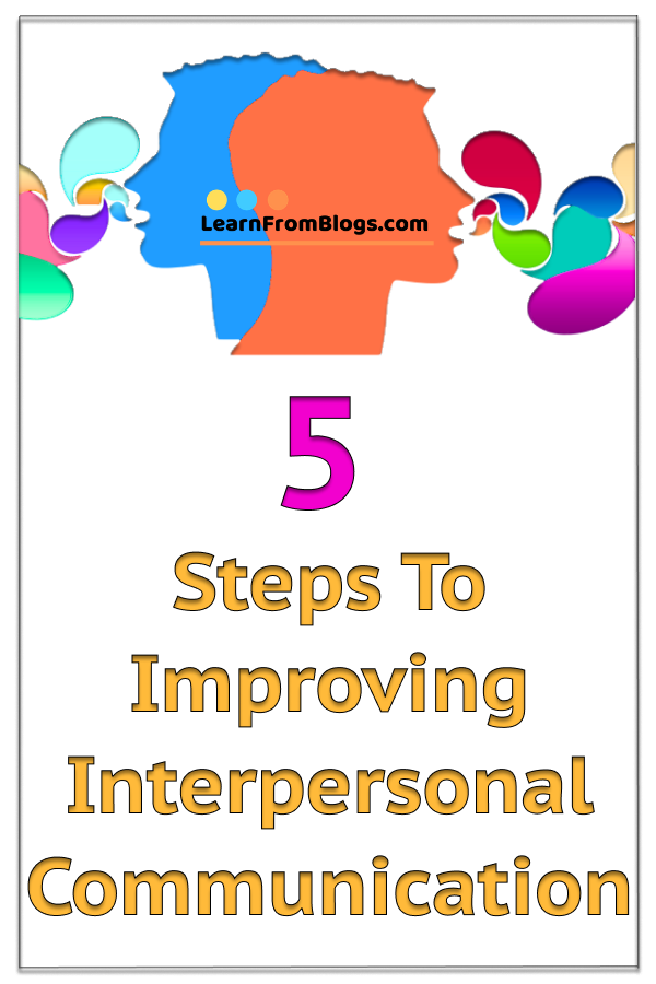 5 Steps To Improving Interpersonal Communication Interpersonal Communication Interpersonal Skills Writing Services