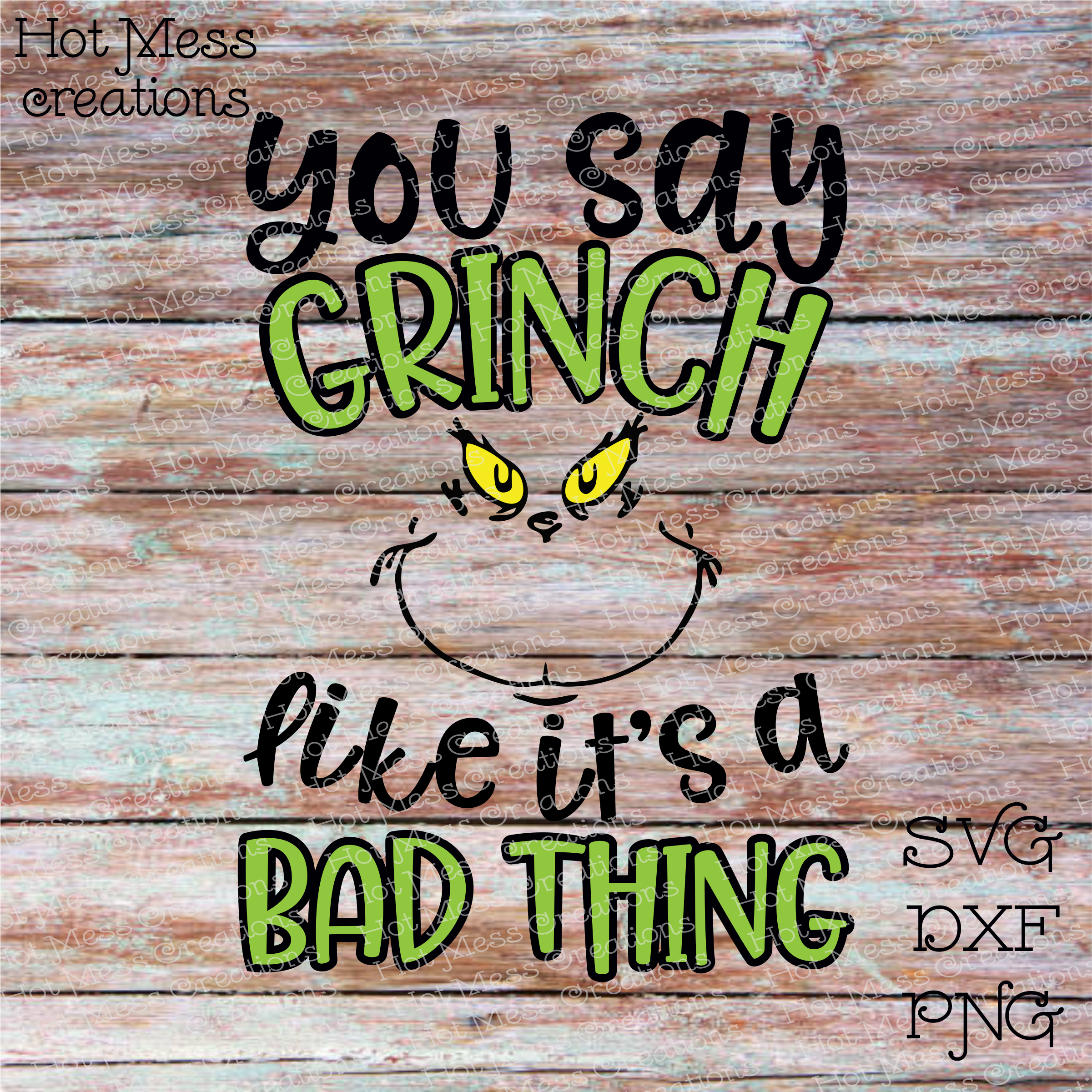 You Say Grinch Like it's a Bad Thing SVG DXF PNG EPS