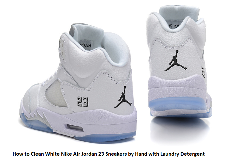 8e2f0891e How to get your White Nike Jordan 23 sneakers look whiter and clean ...