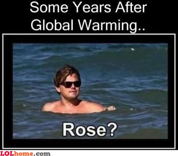 This picture makes me think of global warming because from the movie Titanic, Leonardo DiCaprio died from being frozen so because of global warming it is jokingly saying he is unfrozen and back.