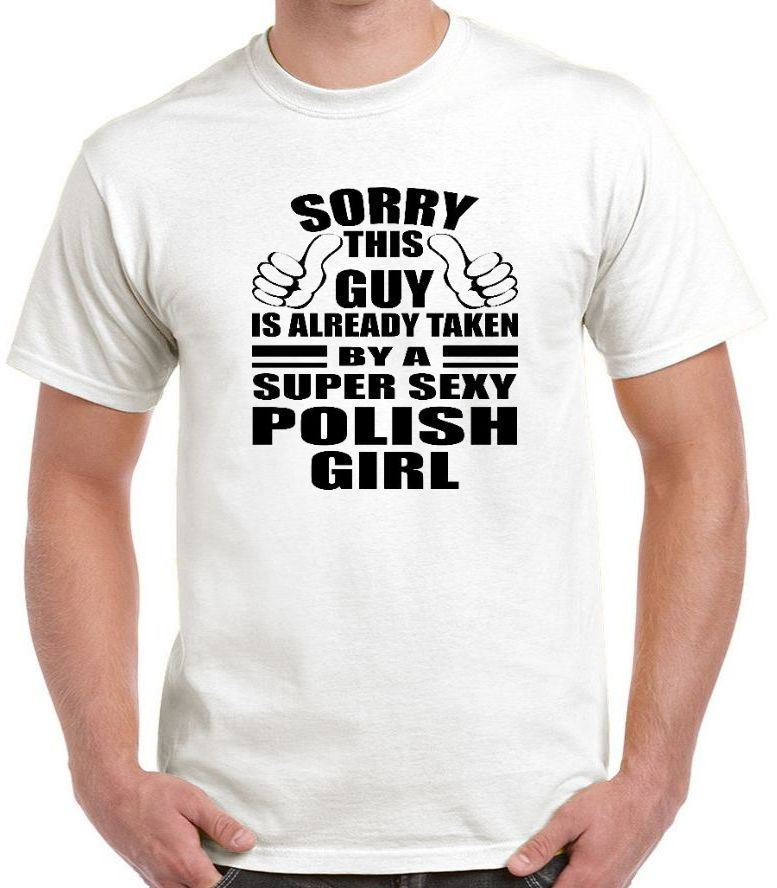 e9b4aeacc74c3 Details about FUNNY POLISH T SHIRT SORRY THIS GUY IS ALREADY TAKEN ...