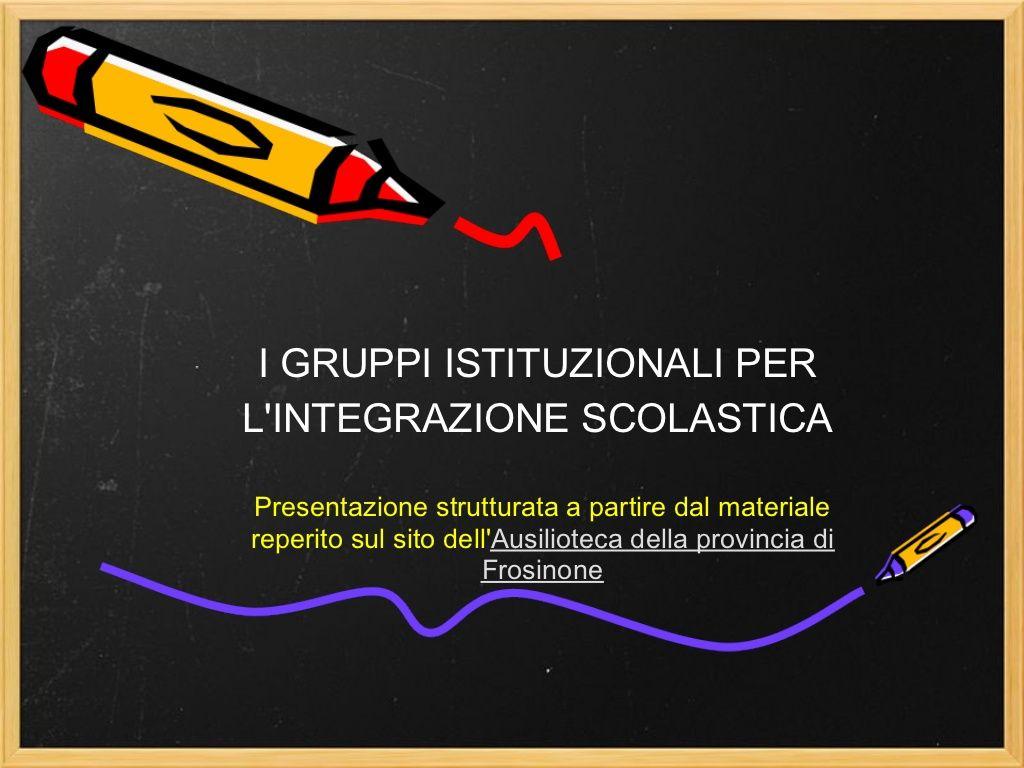 Gruppi istituzionali per l'integrazione scolastica by Maria Grazia  Fiore via slideshare