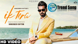 Ik Tera Song Download Mp3 320kbps Download Ik Tera Song Maninder Buttar Punjabi New Songs Ik Tera Lyrics Ik Tera Song Mp3 Songs Trending Songs News Songs