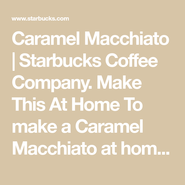 Caramel Macchiato | Starbucks Coffee Company. Make This At Home  To make a Caramel Macchiato at home, you'll need: Starbucks Espresso RoastStarbucks Espresso Roast Starbucks Vanilla SauceVanilla Syrup Fontana Caramel SauceCaramel Sauce #espressoathome Caramel Macchiato | Starbucks Coffee Company. Make This At Home  To make a Caramel Macchiato at home, you'll need: Starbucks Espresso RoastStarbucks Espresso Roast Starbucks Vanilla SauceVanilla Syrup Fontana Caramel SauceCaramel Sauce #espressoathome