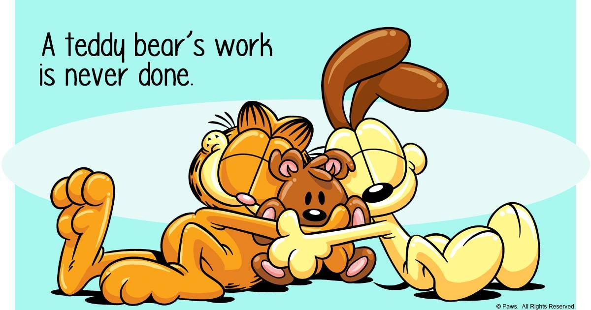 A Teddy Bear Never Eats Your Food Hogs Your Blanket Or Tells Your Secrets Garfield And Odie Garfield Pictures Garfield Cartoon