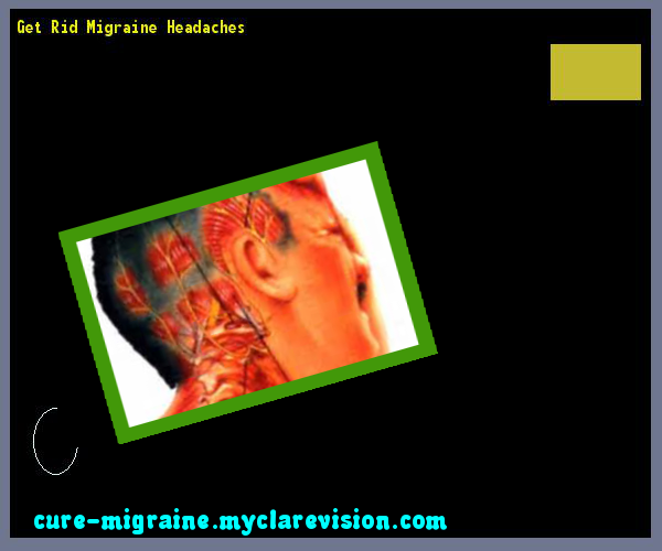 Get Rid Migraine Headaches 171505 - Cure Migraine