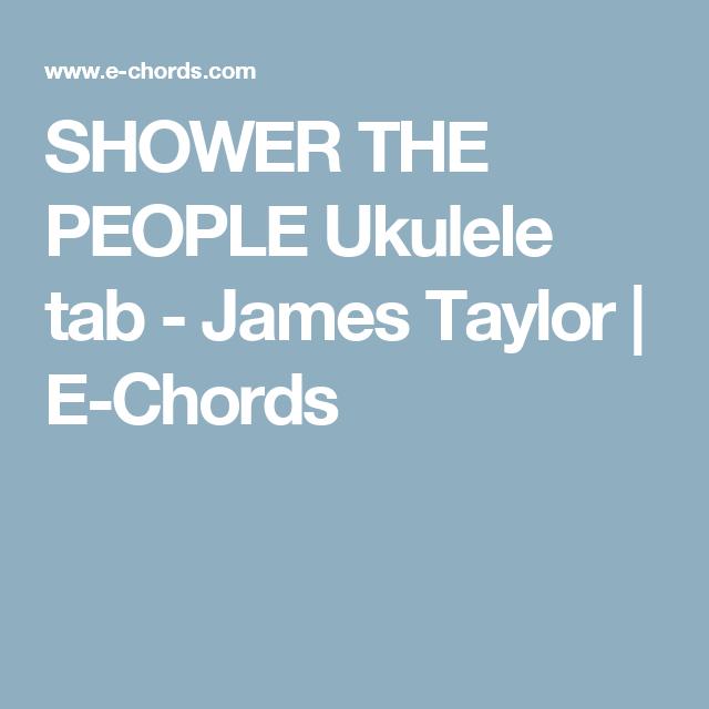 Shower The People Ukulele Tab James Taylor E Chords Yes Uke