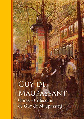 Obras Completas Coleccion De Guy De Maupassant Ebook Guy De Maupassant Amazon Es Tienda Kindle Guy Leer En Linea Pdf Libros