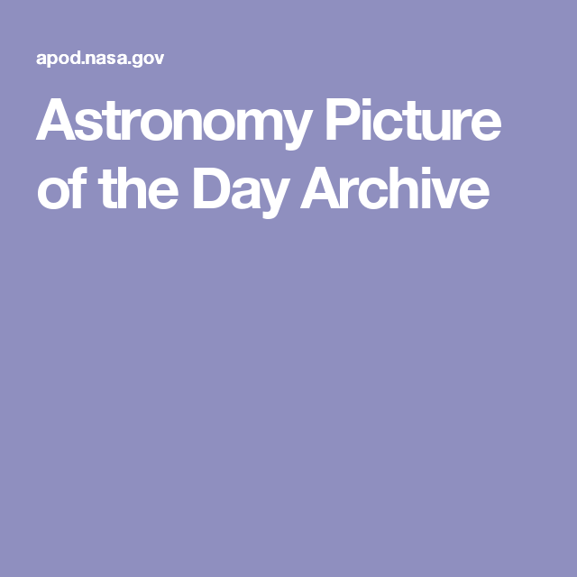 Astronomy Picture of the Day Archive | Astronomy pictures ...