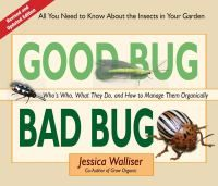 "[From St. Charles Public Library, Illinois] This book not only helps you identify the most common and invasive insects in your garden, but it also provides the best organic advice on ""how to attract the good guys and manage the bad guys – without reaching for the toxic chemicals."""
