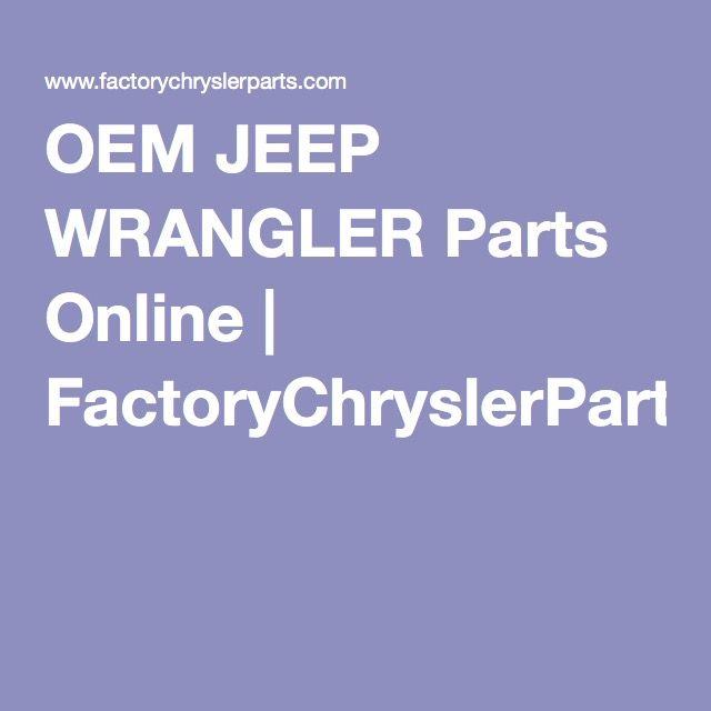 Oem Jeep Wrangler Parts Online Factorychryslerparts Com Jeep Wrangler Parts Jeep Wrangler Wrangler