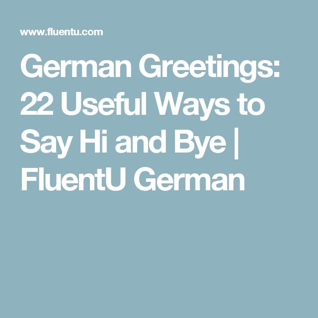 German Greetings 22 Friendy Useful Ways To Say Hello And Goodbye In German Ways To Say Hello German Greetings