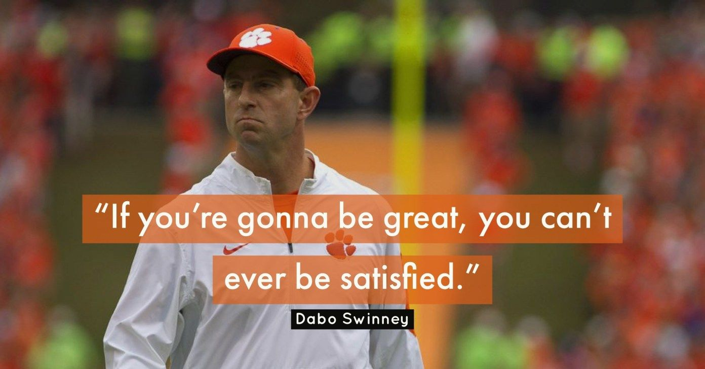 21 Best Dabo Swinney Quotes On Coaching Leadership And Success Coach Quotes Clemson Tigers Football Dabo Swinney Quotes