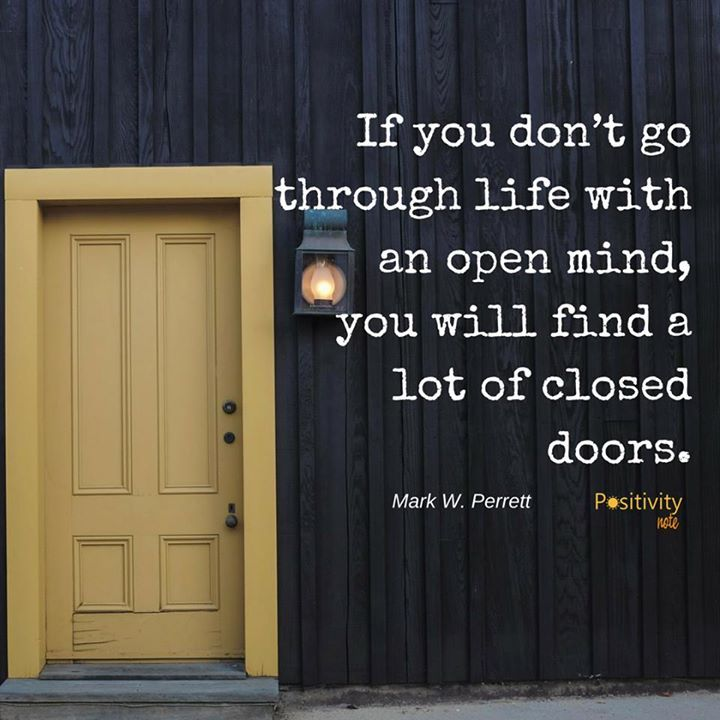 If You Dont Go Through Life With An Open Mind You Will Find A Lot Of Closed Doors Markwperrett Positivitynote Window Quotes Door Quotes Close Minded Quote