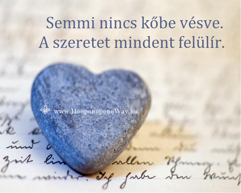 Hálát adok a mai napért. Hálás vagyok az Új Korért. Most semmi nincs kőbe vésve. Megdönthetetlennek hitt elméletek, örök érvényűnek vélt igazságok és tudományosan bizonyítottnak tartott törvények dőlnek meg. Új korban élünk, és semmi, de semmi nincs kőbe vésve. A szeretet mindent felülír. És én így szeretlek, Élet!  ⚜ Ho'oponoponoWay Magyarország ⚜ www.HooponoponoWay.hu