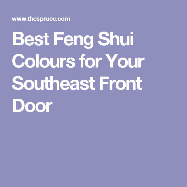 Find The Best Feng Shui Colors For Your Southeast Front Door Feng